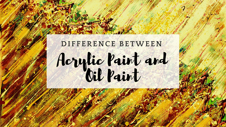 Difference Between Oil Paint and Acrylic Paint