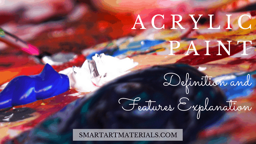 Acrylic Paint Definition and Features
