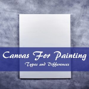 Canvas For Painting - Types and Differences explanation from Smart Art Materials